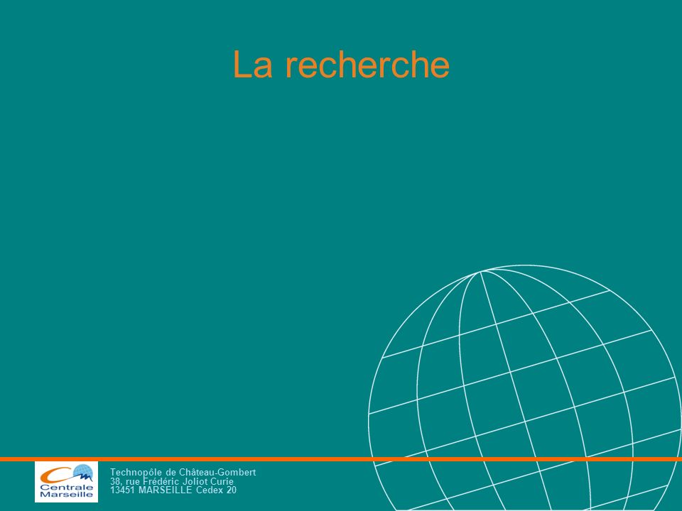 La recherche Technopôle de Château-Gombert 38, rue Frédéric Joliot Curie 13451 MARSEILLE Cedex 20