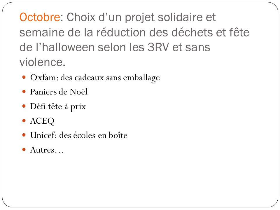Octobre: Choix d'un projet solidaire et semaine de la réduction des déchets et fête de l'halloween selon les 3RV et sans violence.