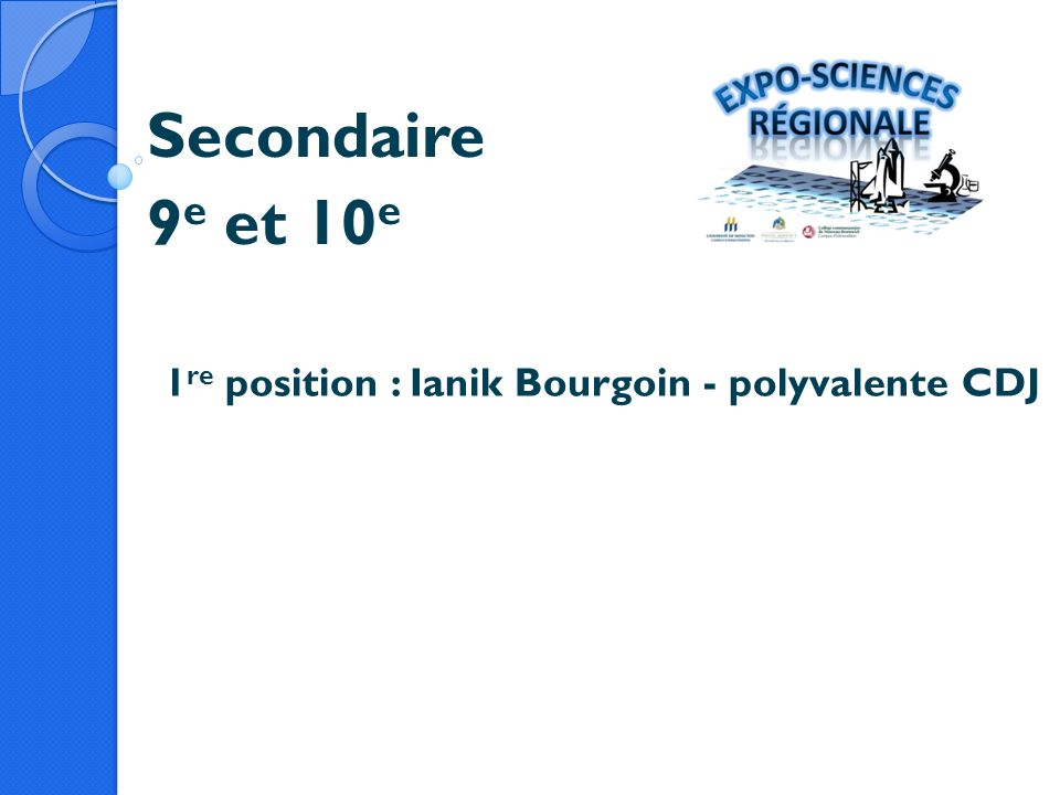 Secondaire 9e et 10e 1re position : Ianik Bourgoin - polyvalente CDJ