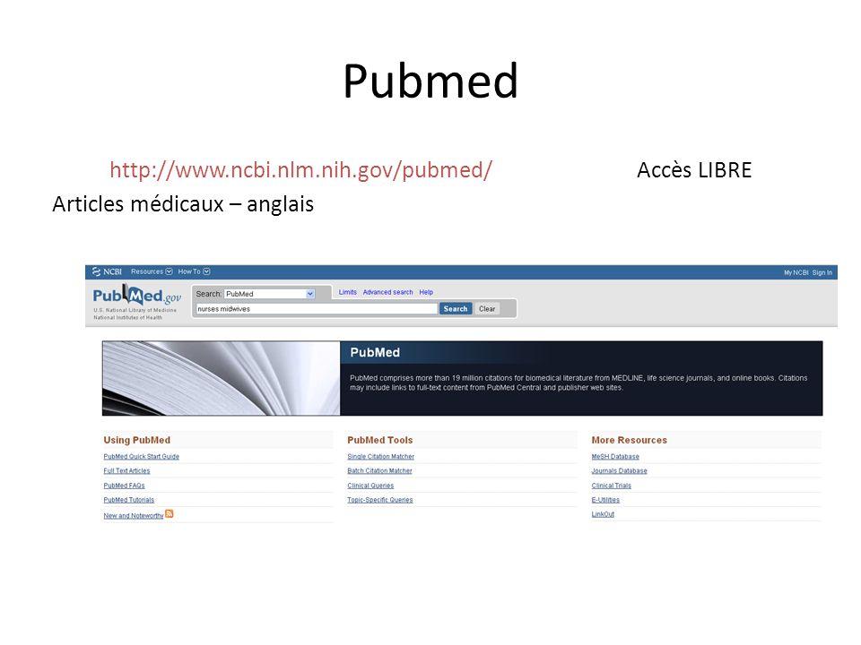 Pubmed http://www.ncbi.nlm.nih.gov/pubmed/ Accès LIBRE Articles médicaux – anglais Atelier de formation spécifique.