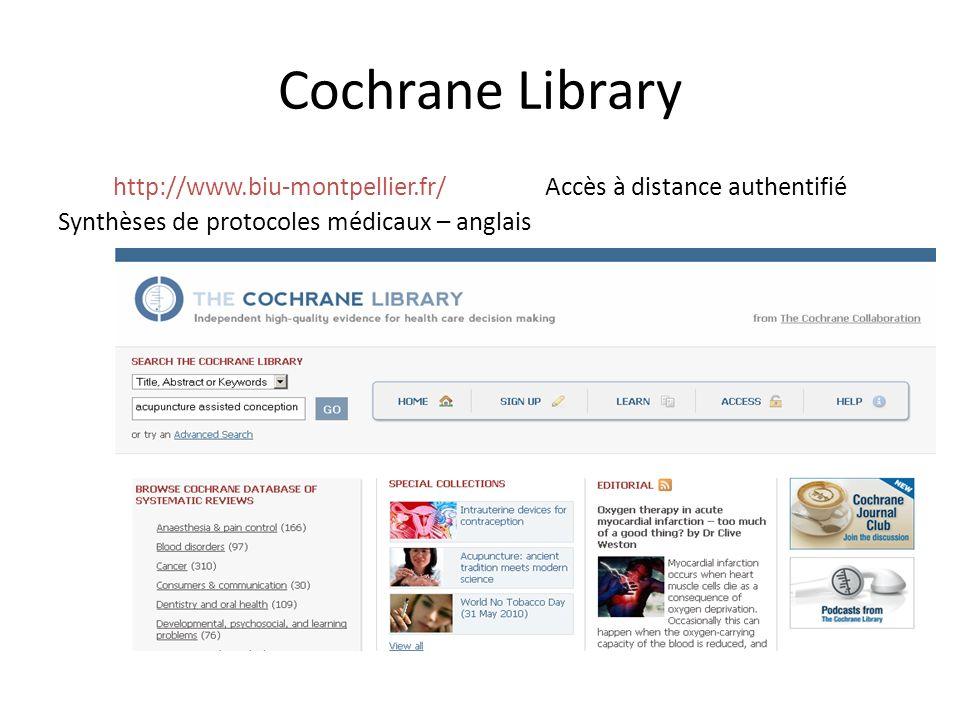 Cochrane Library http://www.biu-montpellier.fr/ Accès à distance authentifié Synthèses de protocoles médicaux – anglais