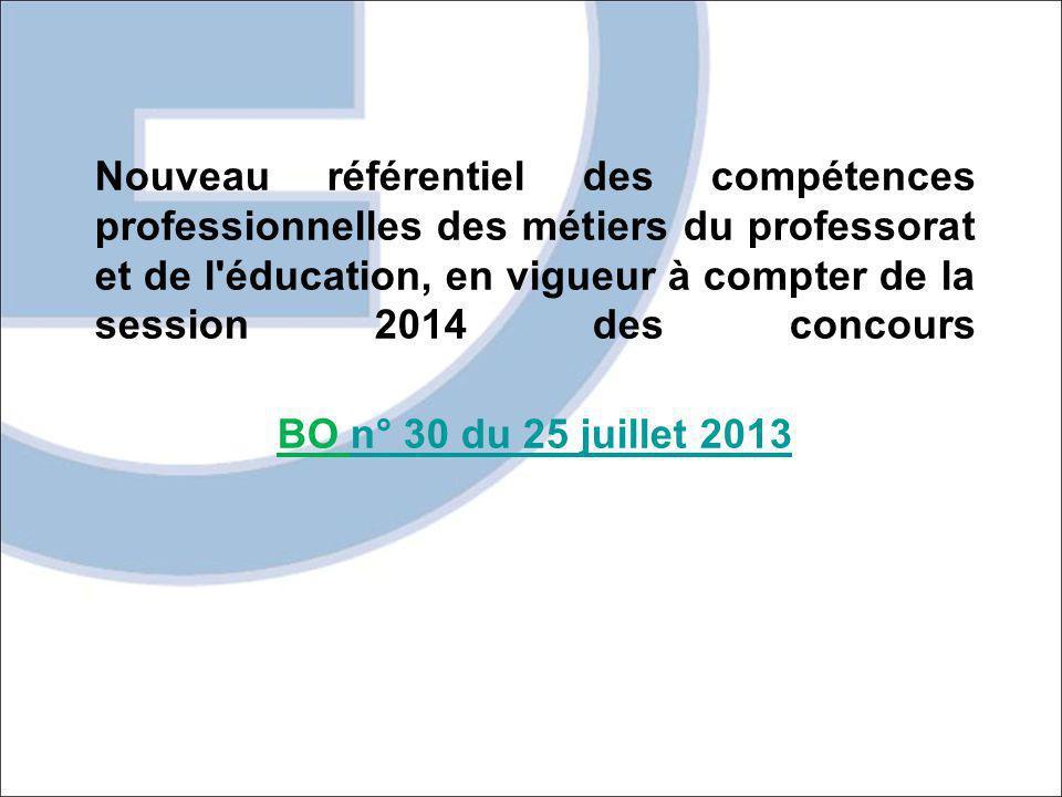 Nouveau référentiel des compétences professionnelles des métiers du professorat et de l éducation, en vigueur à compter de la session 2014 des concours
