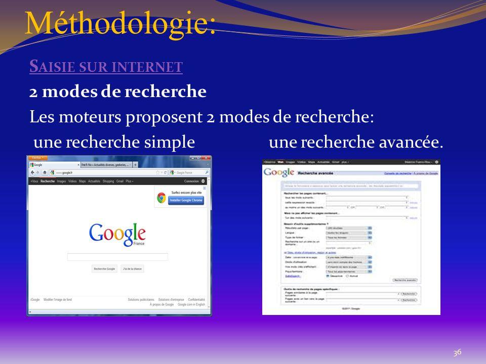 Méthodologie: Saisie sur internet 2 modes de recherche Les moteurs proposent 2 modes de recherche: une recherche simple une recherche avancée.