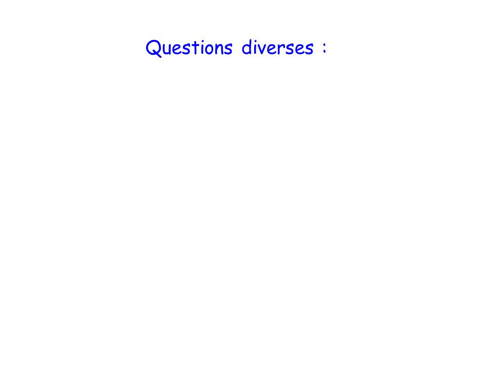 Questions diverses :