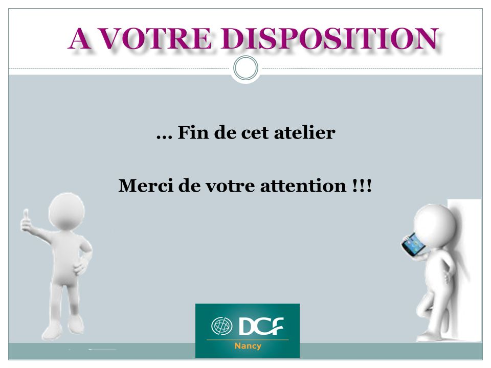 … Fin de cet atelier Merci de votre attention !!!