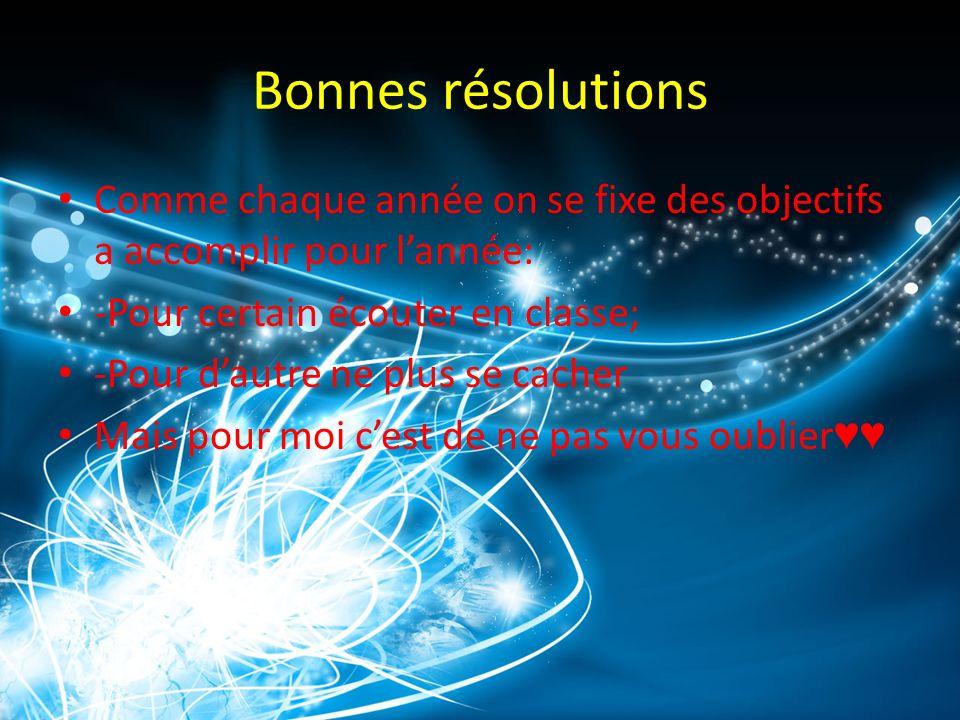 Bonnes résolutions Comme chaque année on se fixe des objectifs a accomplir pour l'année: -Pour certain écouter en classe;