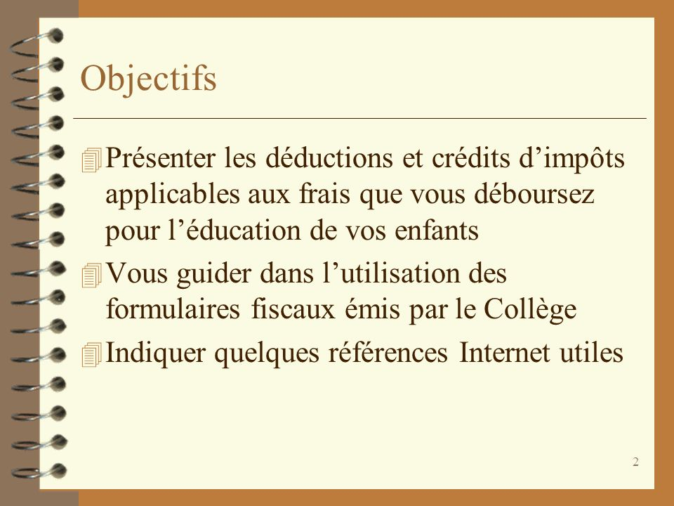 ObjectifsPrésenter les déductions et crédits d'impôts applicables aux frais que vous déboursez pour l'éducation de vos enfants.