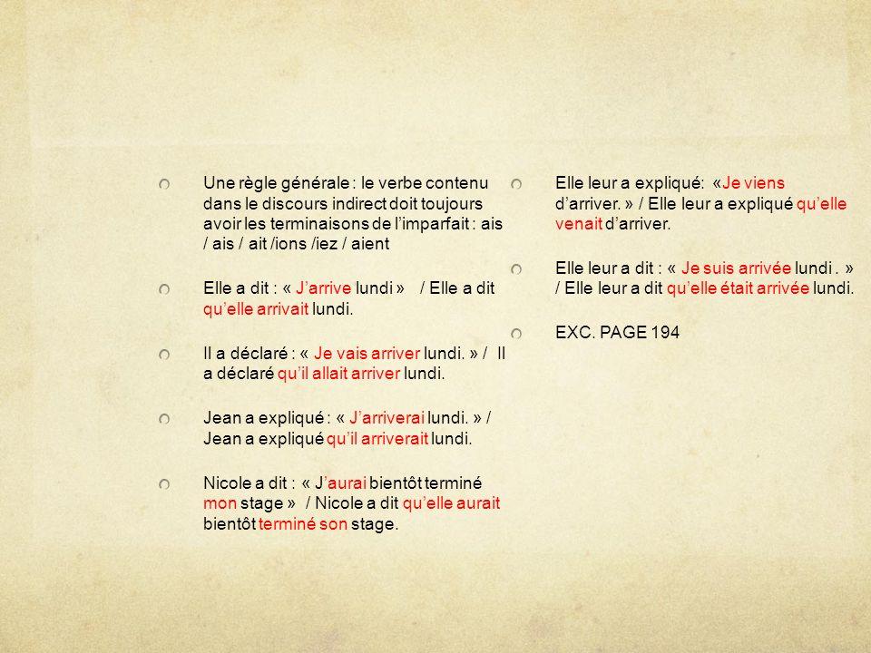 Une règle générale : le verbe contenu dans le discours indirect doit toujours avoir les terminaisons de l'imparfait : ais / ais / ait /ions /iez / aient