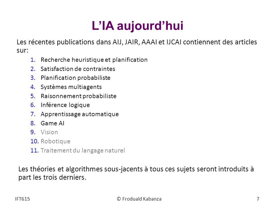 L'IA aujourd'hui Les récentes publications dans AIJ, JAIR, AAAI et IJCAI contiennent des articles sur: