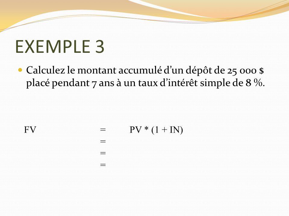 EXEMPLE 3 Calculez le montant accumulé d'un dépôt de 25 000 $ placé pendant 7 ans à un taux d'intérêt simple de 8 %.