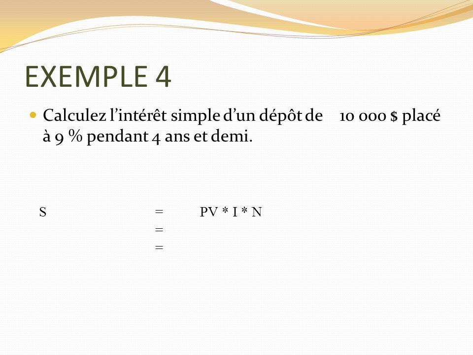 EXEMPLE 4 Calculez l'intérêt simple d'un dépôt de 10 000 $ placé à 9 % pendant 4 ans et demi. S.