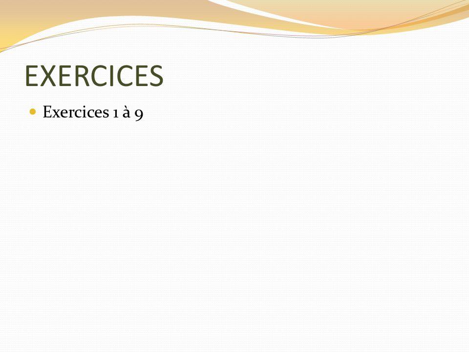 EXERCICES Exercices 1 à 9