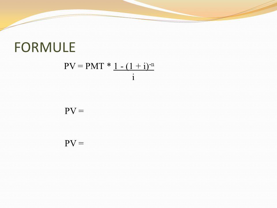 FORMULE PV = PMT * 1 - (1 + i)-n i PV = PV =