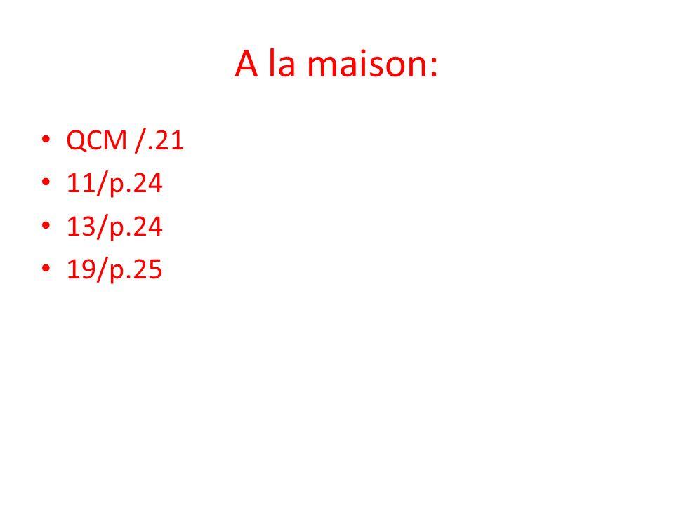 A la maison: QCM /.21 11/p.24 13/p.24 19/p.25
