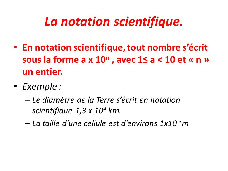 La notation scientifique.