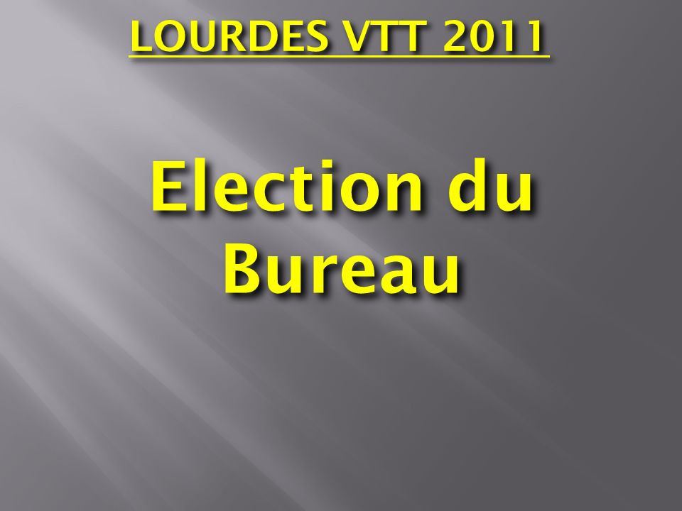 LOURDES VTT 2011 Election du Bureau