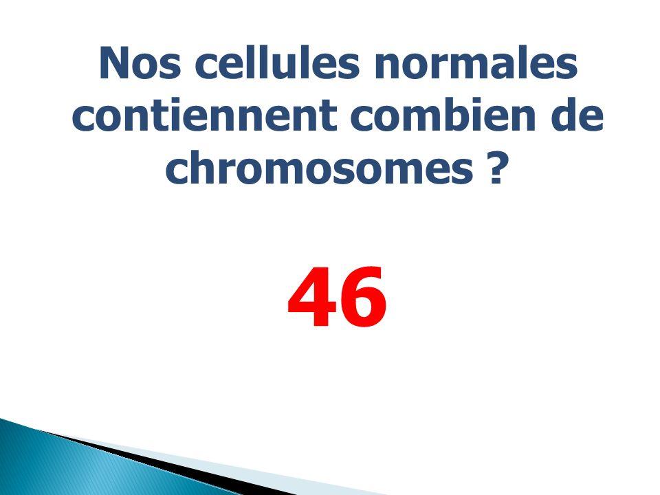 Nos cellules normales contiennent combien de chromosomes