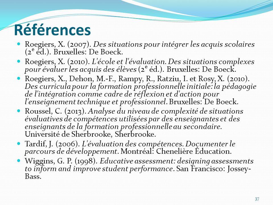 Références Roegiers, X. (2007). Des situations pour intégrer les acquis scolaires (2ᵉ éd.). Bruxelles: De Boeck.