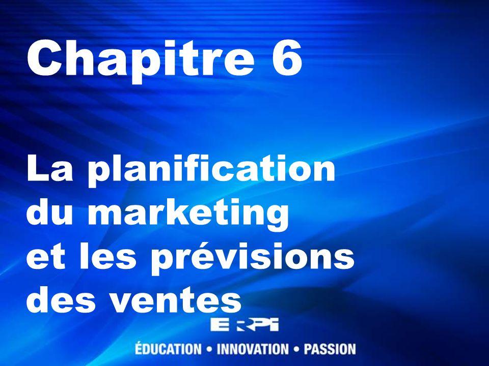 Chapitre 6 La planification du marketing et les prévisions des ventes