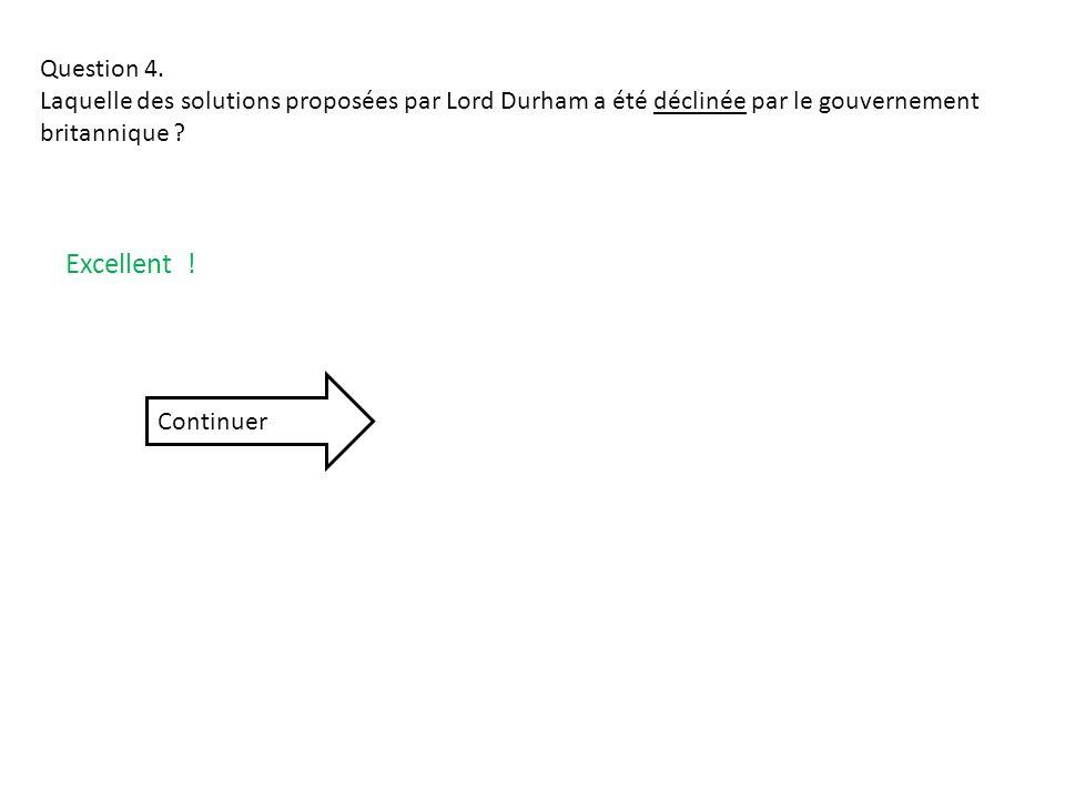 Question 4. Laquelle des solutions proposées par Lord Durham a été déclinée par le gouvernement britannique