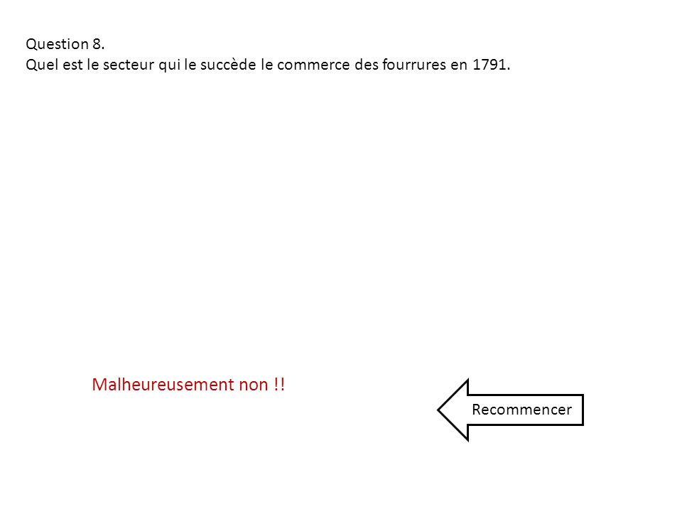 Malheureusement non !! Question 8.