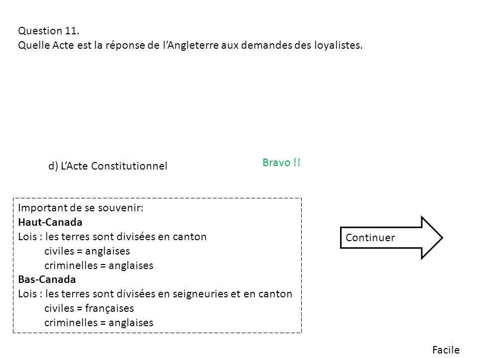 Question 11. Quelle Acte est la réponse de l'Angleterre aux demandes des loyalistes. Bravo !! d) L'Acte Constitutionnel.