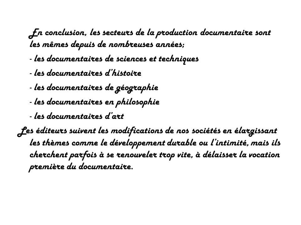 En conclusion, les secteurs de la production documentaire sont les mêmes depuis de nombreuses années;