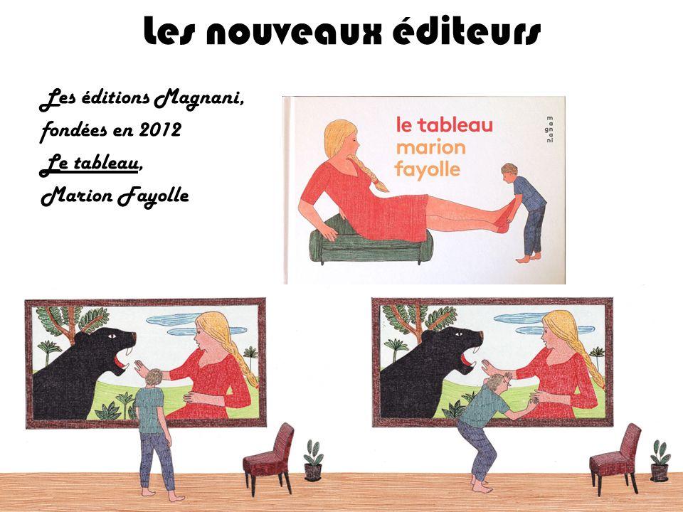 Les nouveaux éditeurs Les éditions Magnani, fondées en 2012 Le tableau, Marion Fayolle