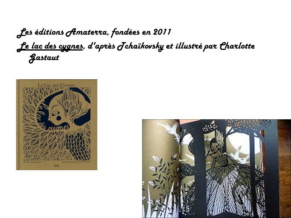 Les éditions Amaterra, fondées en 2011 Le lac des cygnes, d après Tchaïkovsky et illustré par Charlotte Gastaut