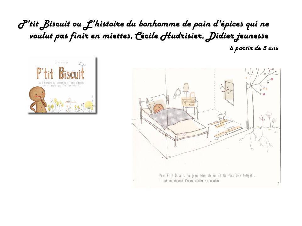 P tit Biscuit ou L histoire du bonhomme de pain d épices qui ne voulut pas finir en miettes, Cécile Hudrisier, Didier jeunesse