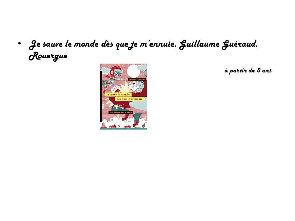 Je sauve le monde dès que je m'ennuie, Guillaume Guéraud, Rouergue