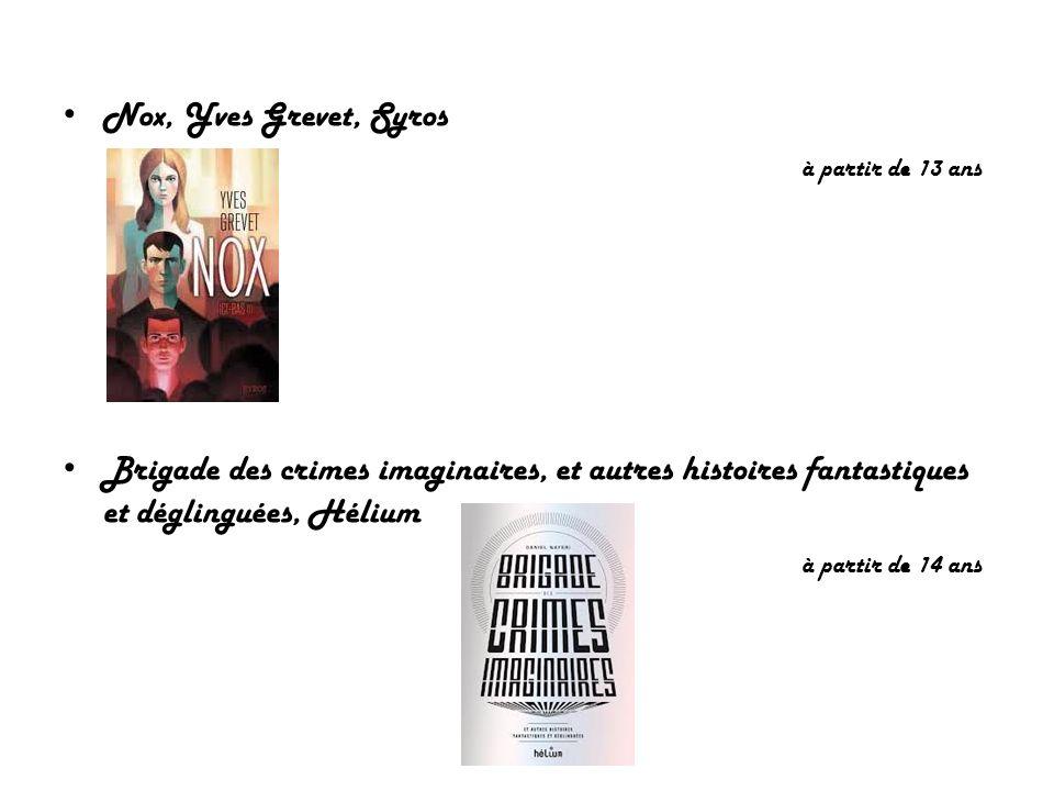 Nox, Yves Grevet, Syros à partir de 13 ans. Brigade des crimes imaginaires, et autres histoires fantastiques et déglinguées, Hélium.