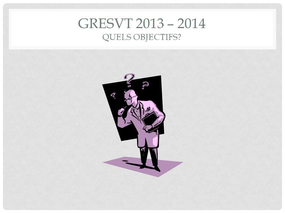 Gresvt 2013 – 2014 quels objectifs
