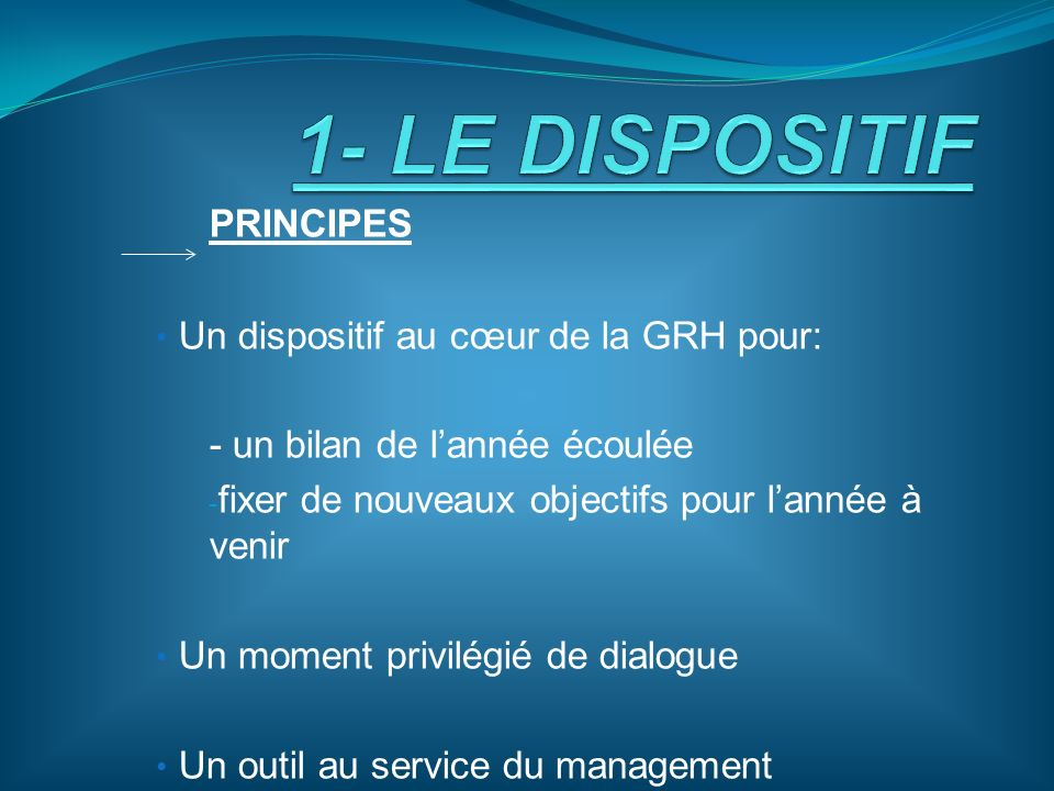 1- LE DISPOSITIF PRINCIPES Un dispositif au cœur de la GRH pour: