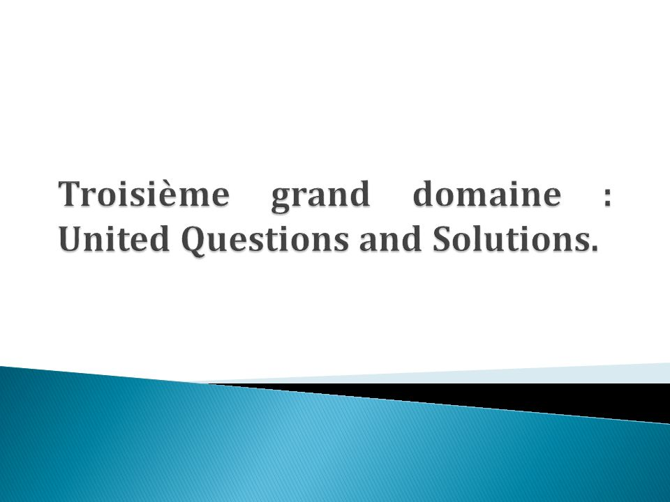 Troisième grand domaine : United Questions and Solutions.