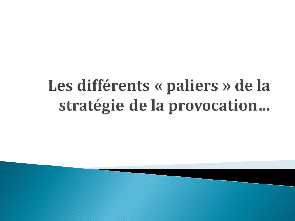 Les différents « paliers » de la stratégie de la provocation…