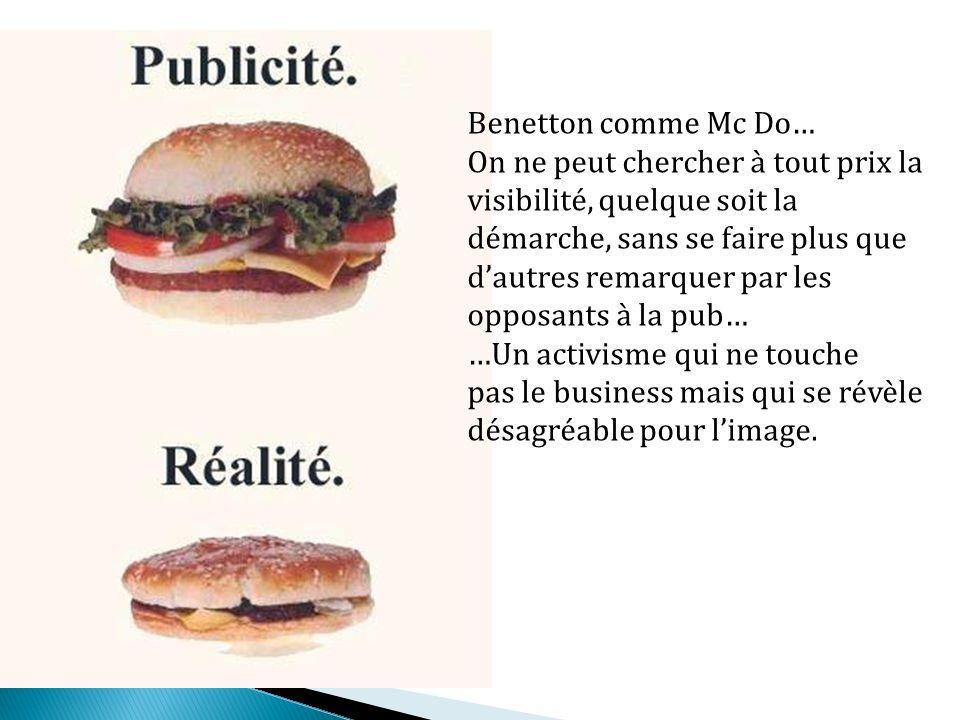 Benetton comme Mc Do… On ne peut chercher à tout prix la visibilité, quelque soit la. démarche, sans se faire plus que.