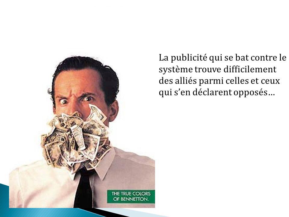 La publicité qui se bat contre le système trouve difficilement des alliés parmi celles et ceux qui s'en déclarent opposés…