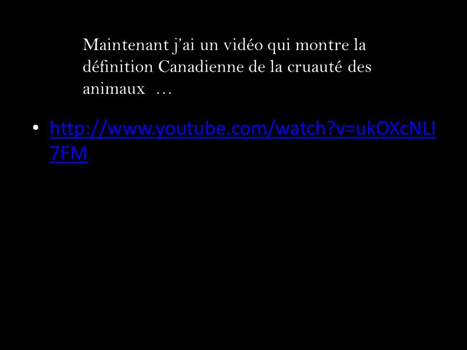 Maintenant j'ai un vidéo qui montre la définition Canadienne de la cruauté des animaux …