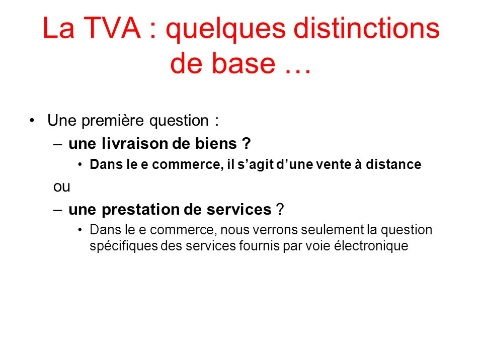 La TVA : quelques distinctions de base …
