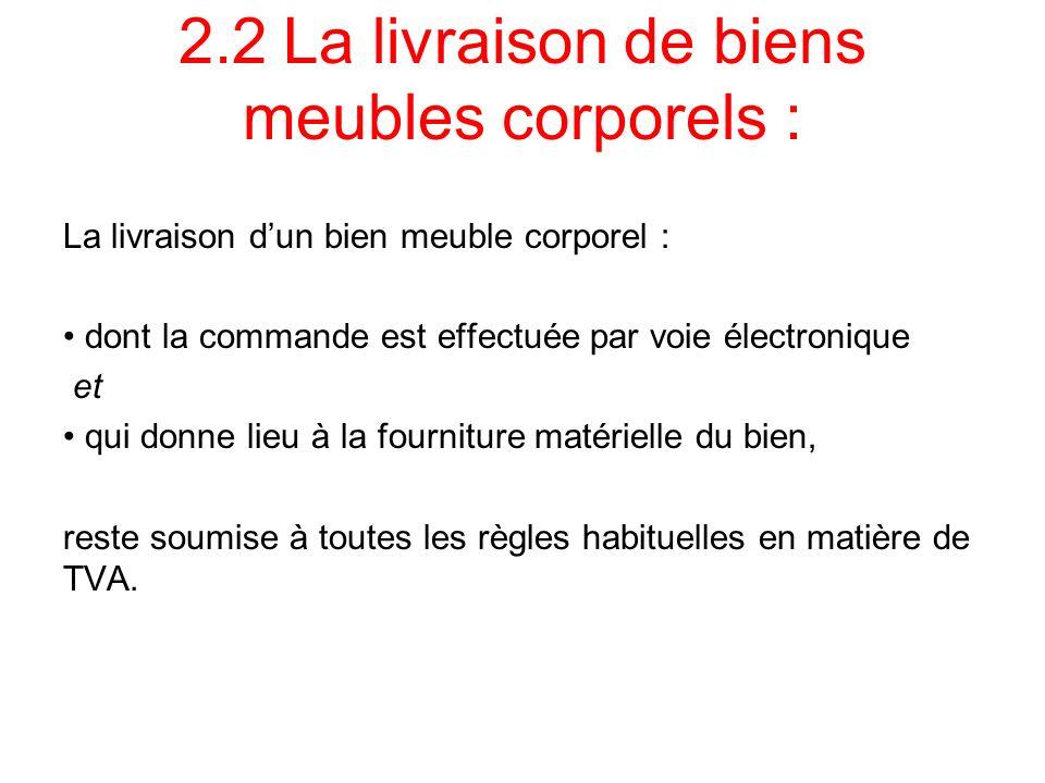2.2 La livraison de biens meubles corporels :