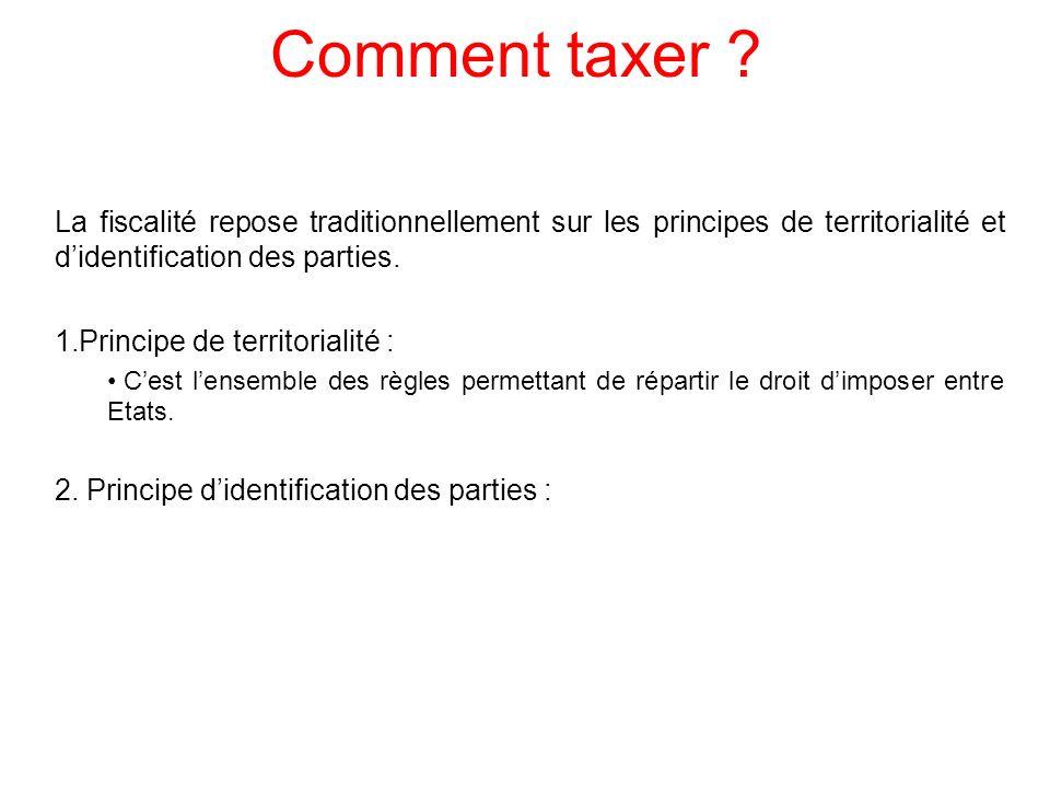 Comment taxer La fiscalité repose traditionnellement sur les principes de territorialité et d'identification des parties.