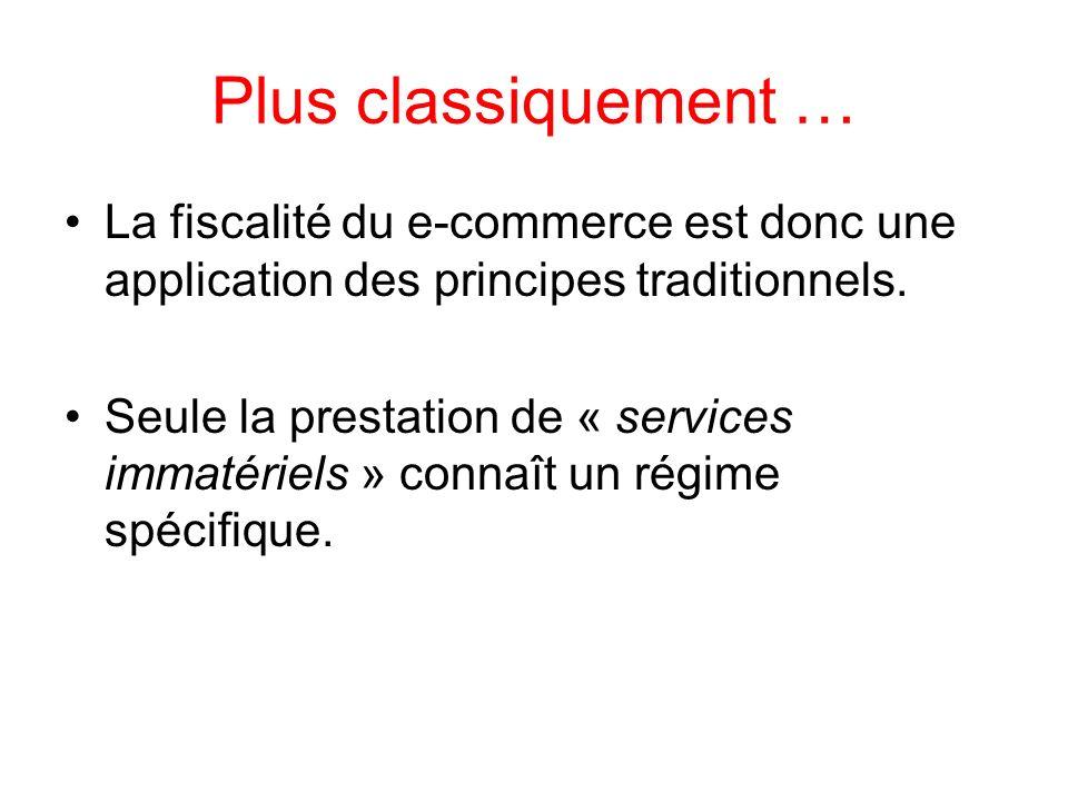 Plus classiquement … La fiscalité du e-commerce est donc une application des principes traditionnels.
