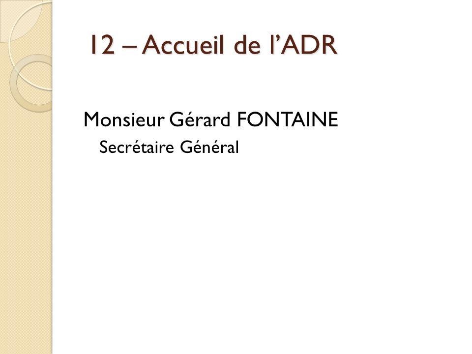 12 – Accueil de l'ADR Monsieur Gérard FONTAINE Secrétaire Général 41