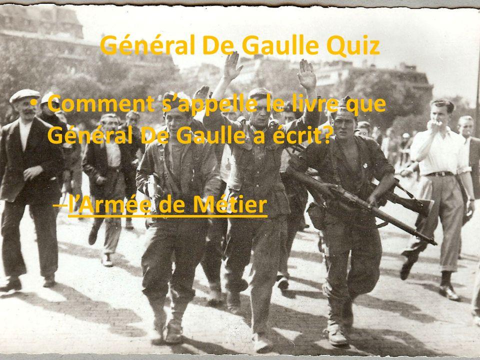 Général De Gaulle Quiz Comment s'appelle le livre que Général De Gaulle a écrit l'Armée de Métier