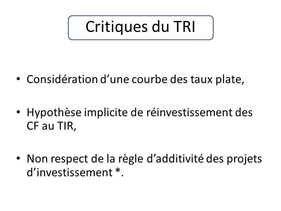 Critiques du TRI Considération d'une courbe des taux plate,