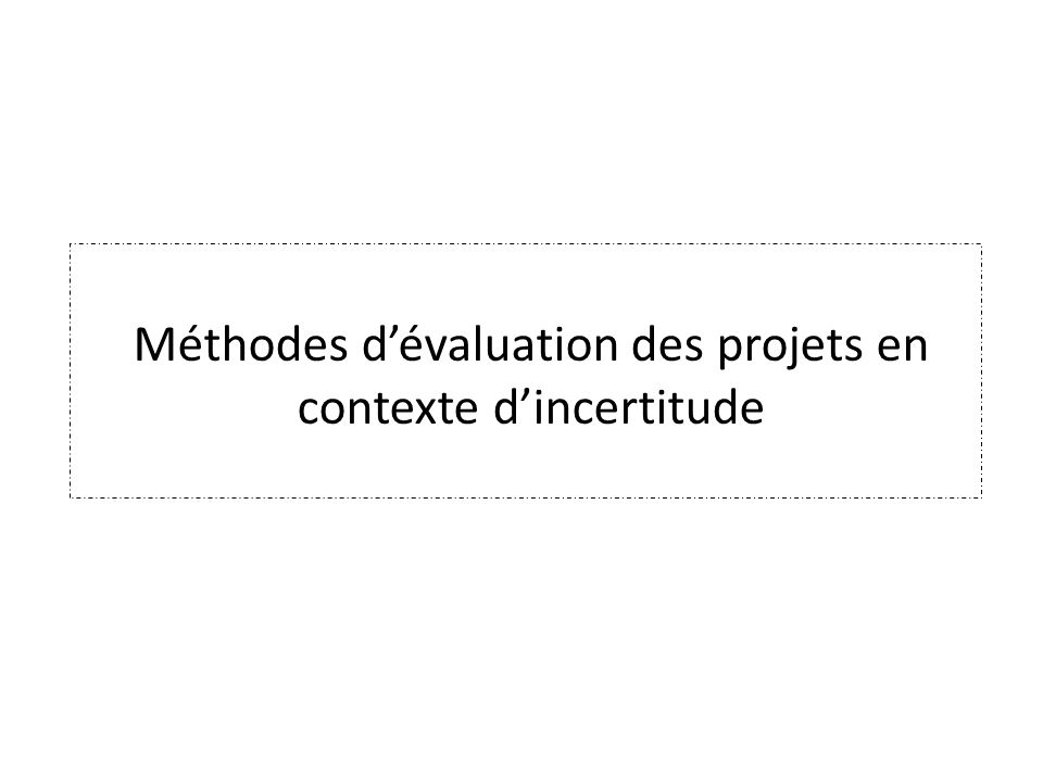 Méthodes d'évaluation des projets en contexte d'incertitude
