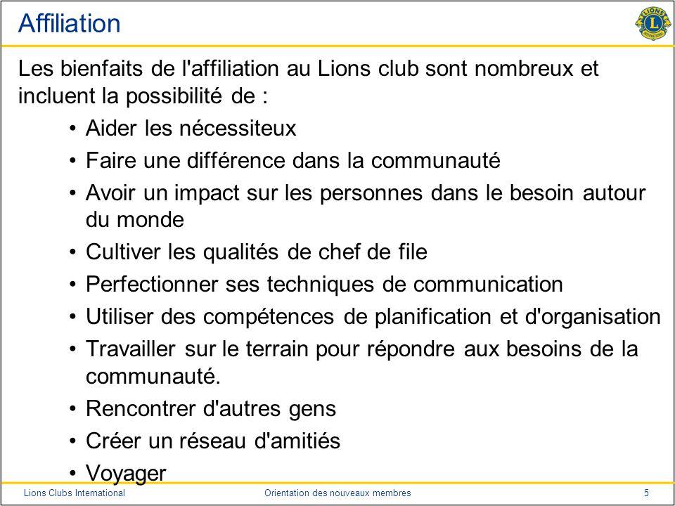 Affiliation Les bienfaits de l affiliation au Lions club sont nombreux et incluent la possibilité de :