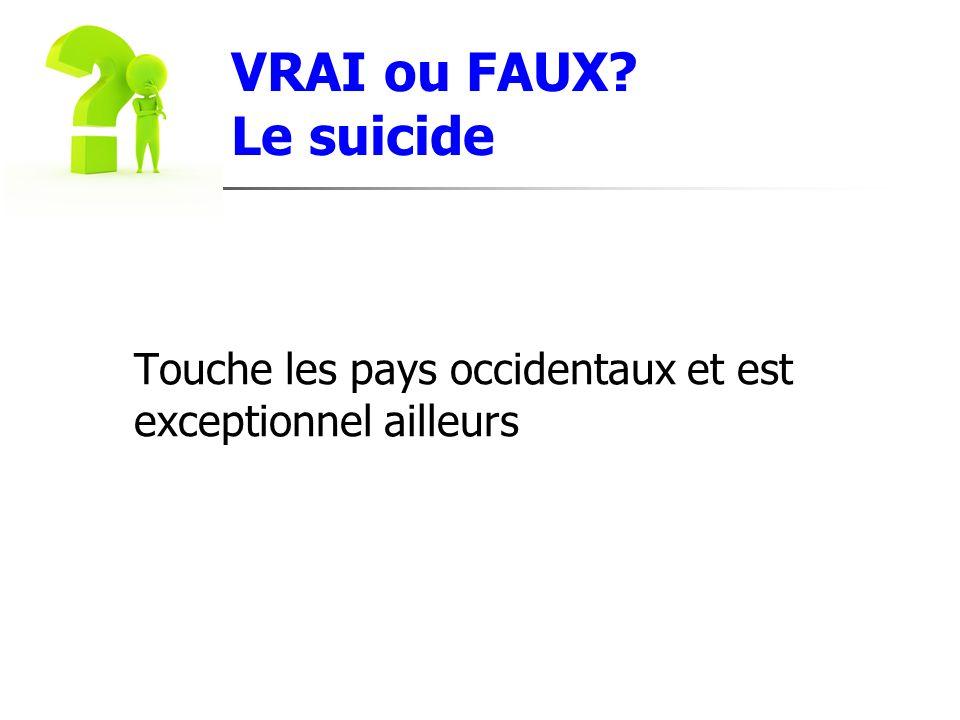 VRAI ou FAUX Le suicide Touche les pays occidentaux et est exceptionnel ailleurs