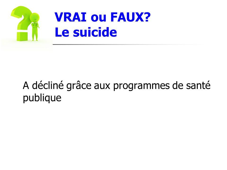 VRAI ou FAUX Le suicide A décliné grâce aux programmes de santé publique